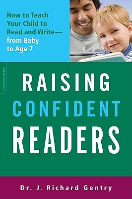 Raising Confident Readers By Gentry, J. Richard, Ph.D.